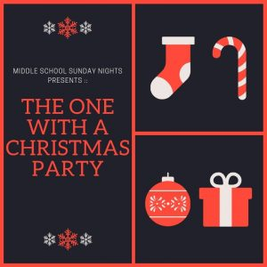 Middle School Sunday Nights :: The One with A Christmas Party @ Sams Hall